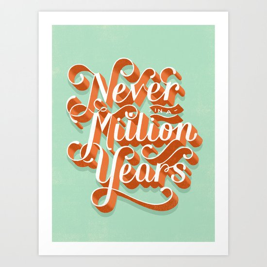 Never In A Million Years Art Print