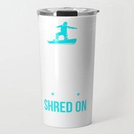Snowboarder Keep Calm And Shred On Travel Mug