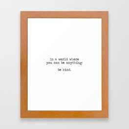 In A World Where You Can Be Anything -Be Kind Framed Art Print