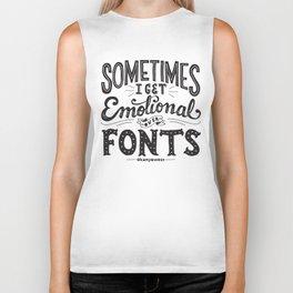 Sometimes I Get Emotional Over Fonts Quote Biker Tank