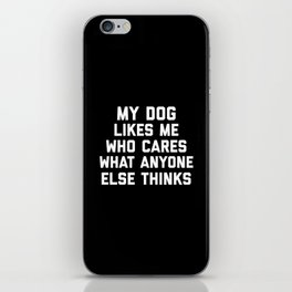 My Dog Likes Me Funny Quote iPhone Skin