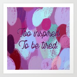 Too inspired to be tired - inspiration and pattern. Art Print