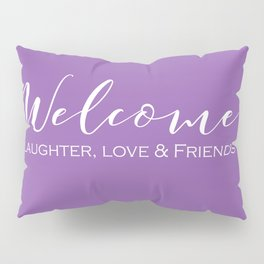 Welcome - Laughter, Love & Friends (Purple) Pillow Sham