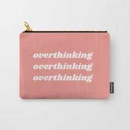 overthinking Carry-All Pouch