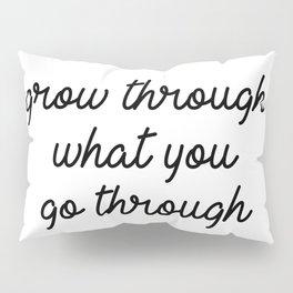grow through what you go through Pillow Sham