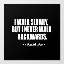 i walk slowly but never backwards Canvas Print