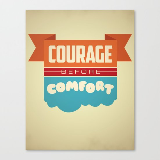 Courage Before Comfort Canvas Print