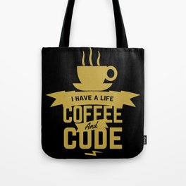 Programmer - Coffee and Code, i have a life Tote Bag