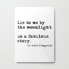 Lie to me by the moonlight - F. Scott Fitzgerald quote Metal Print