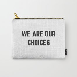WE ARE OUR CHOICES Carry-All Pouch