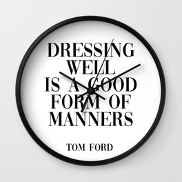 dressing well is a good form of manners Wall Clock