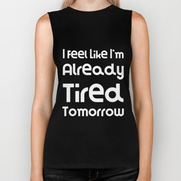I Feel Like I'm Already Tired Tomorrow   Funny And Super Cute Gift Idea Biker Tank