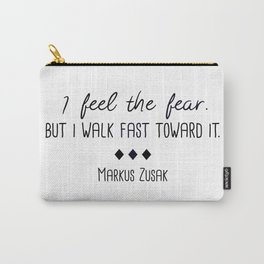 I Feel the Fear - Markus Zusak Quote Carry-All Pouch