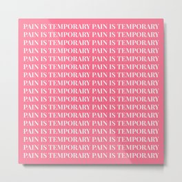 pain is temporary - coral Metal Print