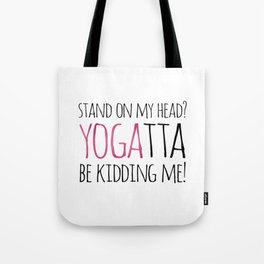 Stand On My Head? YOGAtta Be Kidding Me! Tote Bag