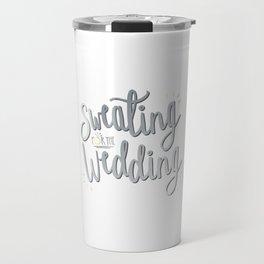 Sweating for the Wedding Travel Mug