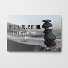 Speak your mind Metal Print