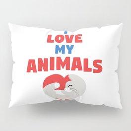 I love my animals Pillow Sham