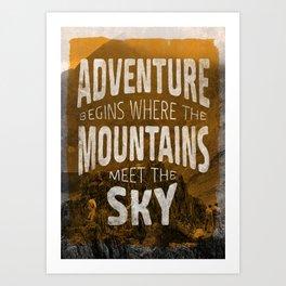 Adventure begins where the mountains meet the sky Art Print