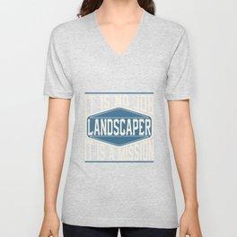 Landscaper  - It Is No Job, It Is A Mission Unisex V-Neck