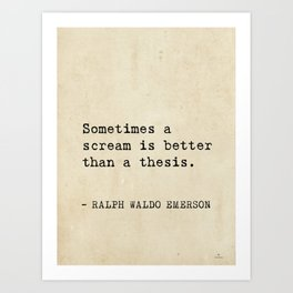 Sometimes a scream is better than a thesis. Art Print
