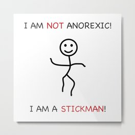 I am not anorexic! Metal Print