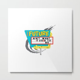 The Future Ain't What it Used to Be Metal Print