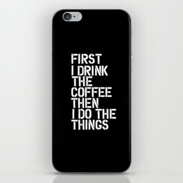 First I Drink the Coffee Then I Do The Things black and white bedroom poster home wall decor canvas iPhone Skin