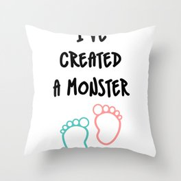 I've Created A Monster Dad Dad To be Throw Pillow
