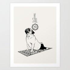 Be Still Pug Art Print