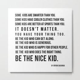 Be the nice kid 2 #minimalism Metal Print