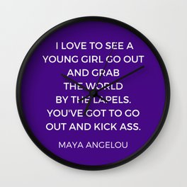 Maya Angelou - young girl go out and grab the world be the lapels Wall Clock