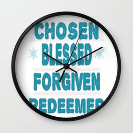 "Great Tee typography design saying ""Chosen"" and showing your the CHOSEN, BLESSED, FORGIVEN, REDEEMED Wall Clock"