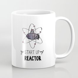You Start Up My Reactor Coffee Mug