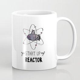 You Start Up My Reactor Coffee Mug