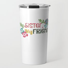 My Sister, My Friend Travel Mug