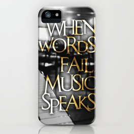 When Words Fail Music Speaks iPhone Case