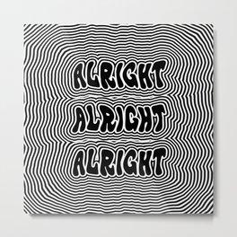 Alright Alright Alright Metal Print