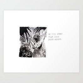 We Fell Apart From Such Great Heights Art Print