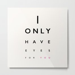 I Only Have Eyes For You Metal Print