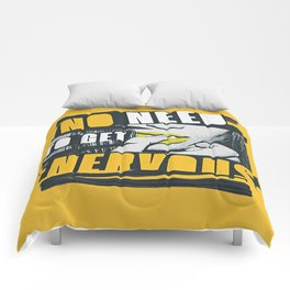 NO NEED TO GET NERVOUS Comforters