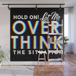 Hold On! Let Me Overthink the Situation Wall Mural