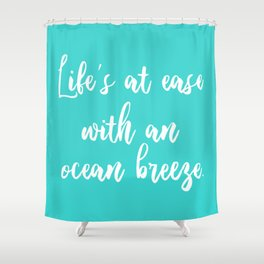 Life is at ease with an ocean breeze Shower Curtain