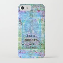 Love all, trust a few, do wrong to none. Shakespeare quote iPhone Case