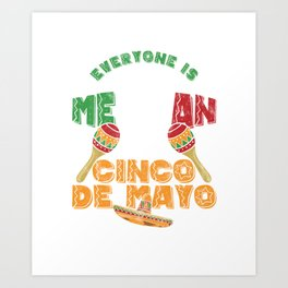 Everyone Is Mexican On Cinco De Mayo Mexico Tacos Nacho Lovers Gift Art Print