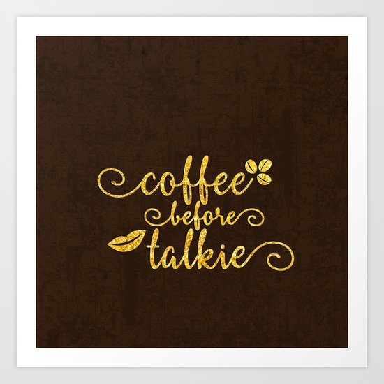 Coffee before talkie - Gold glitter typography Art Print