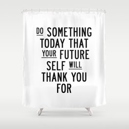 Do Something Today That Your Future Self Will Thank You For typography poster home decor wall art Shower Curtain