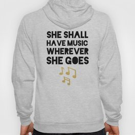 SHE SHALL HAVE MUSIC WHEREVER SHE GOES Hoody