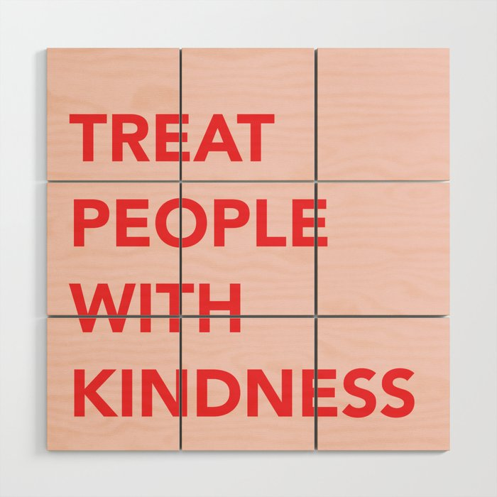 TREAT PEOPLE WITH KINDNESS Wood Wall Art
