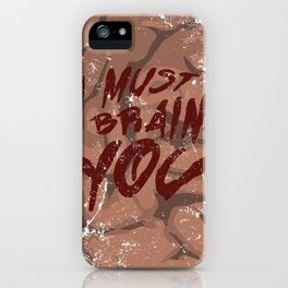 I Must Brain You!  iPhone Case